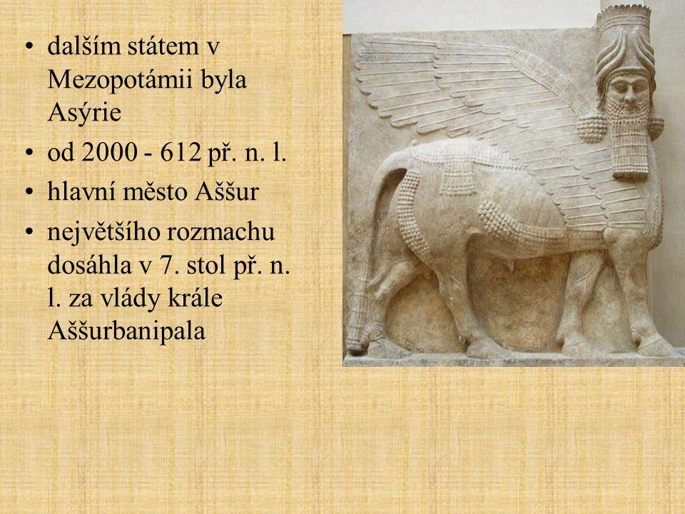 dalším státem v Mezopotámii byla Asýrie od 2000 - 612 př. n. l. hlavní město Aššur největšího rozmachu dosáhla v 7. stol př. n. l. za vlády krále Aššu