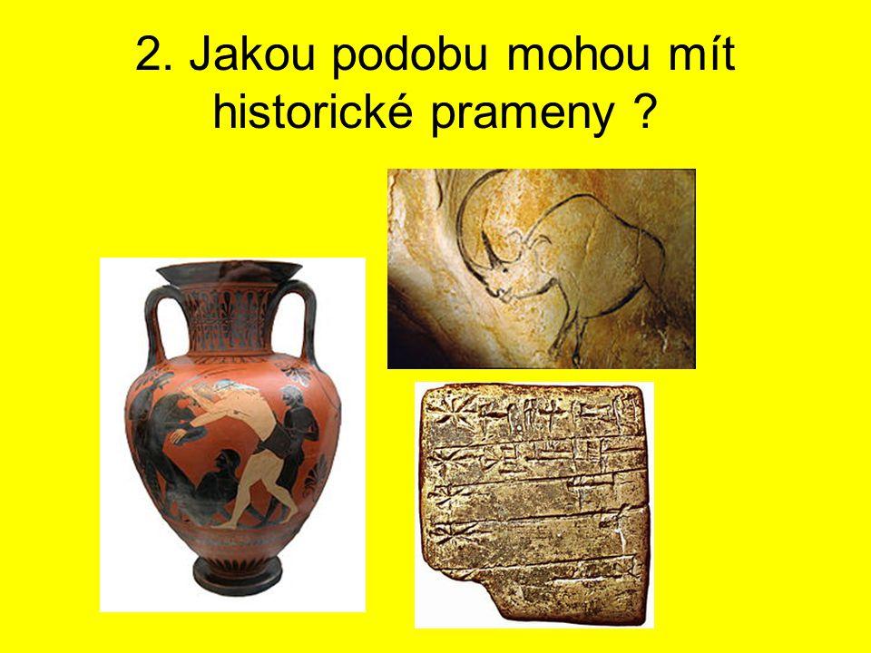 2. Jakou podobu mohou mít historické prameny ?