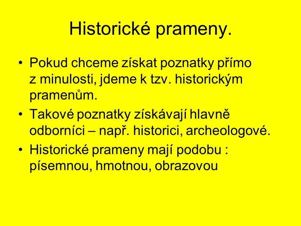 Historické prameny. Pokud chceme získat poznatky přímo z minulosti, jdeme k tzv. historickým pramenům. Takové poznatky získávají hlavně odborníci – na
