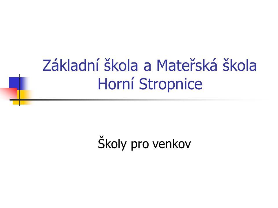 Základní škola a Mateřská škola Horní Stropnice Školy pro venkov