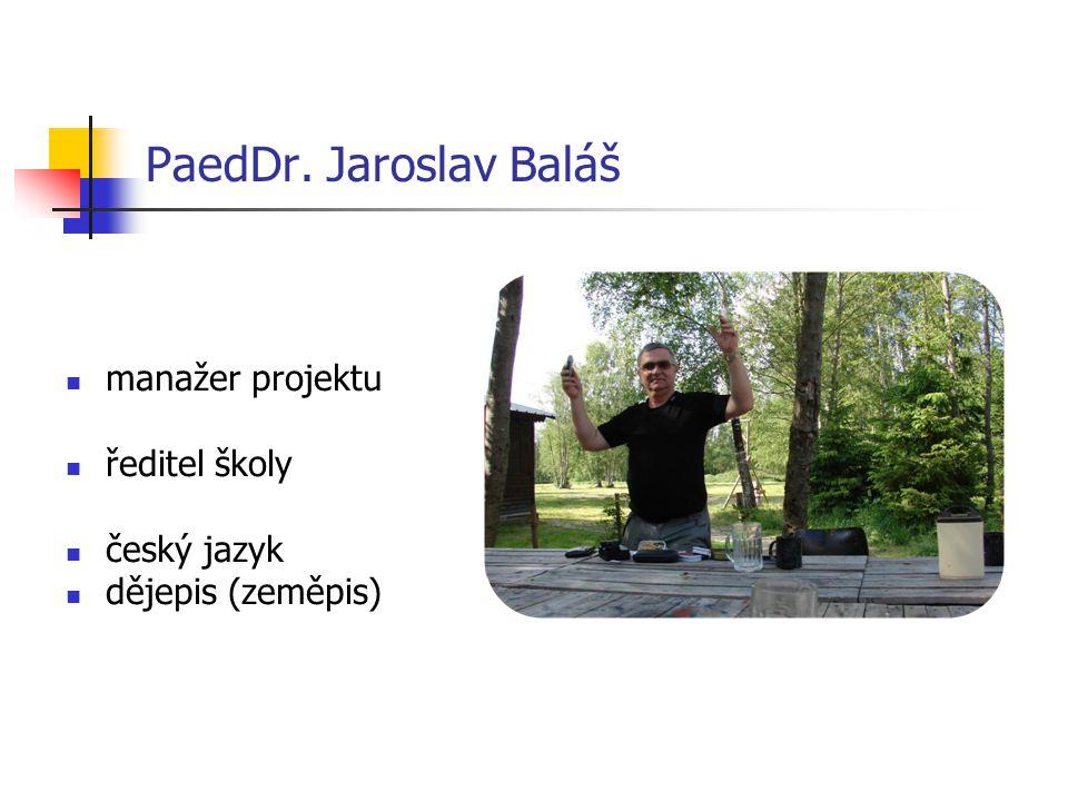 PaedDr. Jaroslav Baláš manažer projektu ředitel školy český jazyk dějepis (zeměpis)