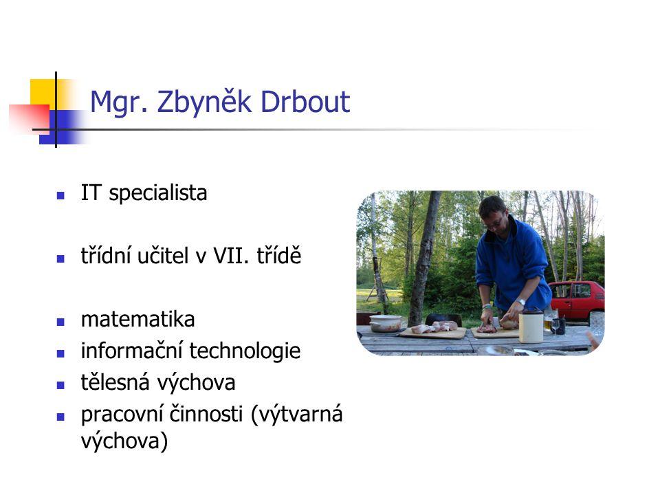 Mgr. Zbyněk Drbout IT specialista třídní učitel v VII.