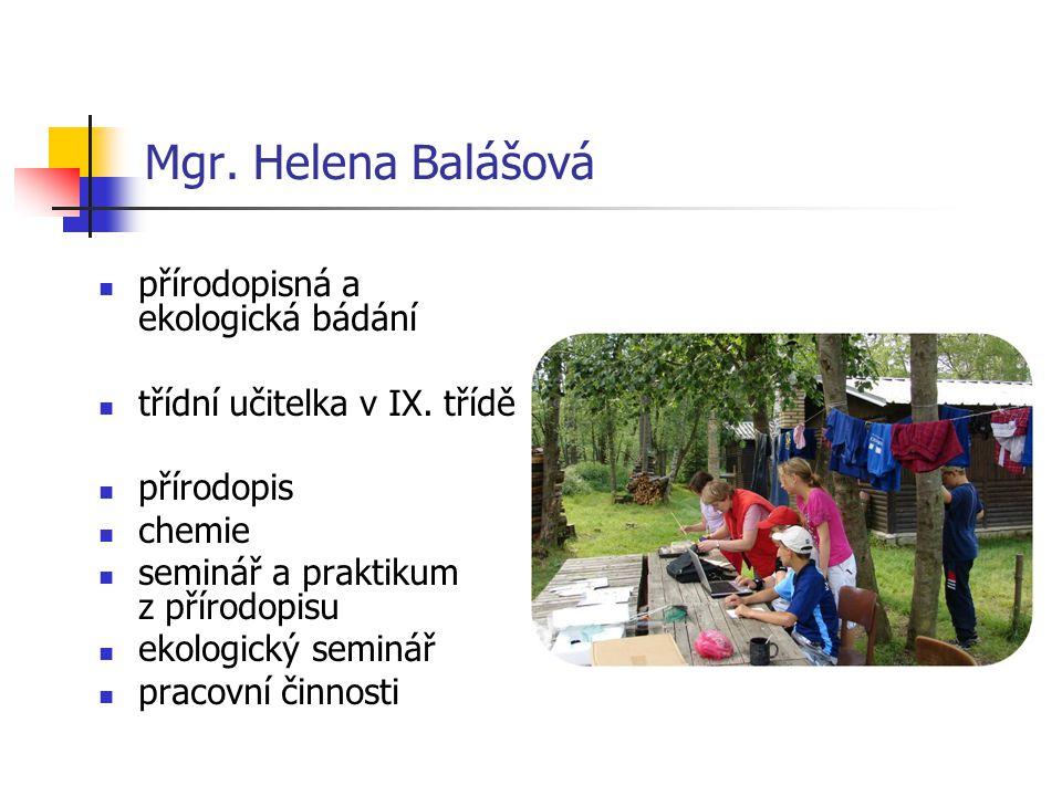 Mgr. Helena Balášová přírodopisná a ekologická bádání třídní učitelka v IX.