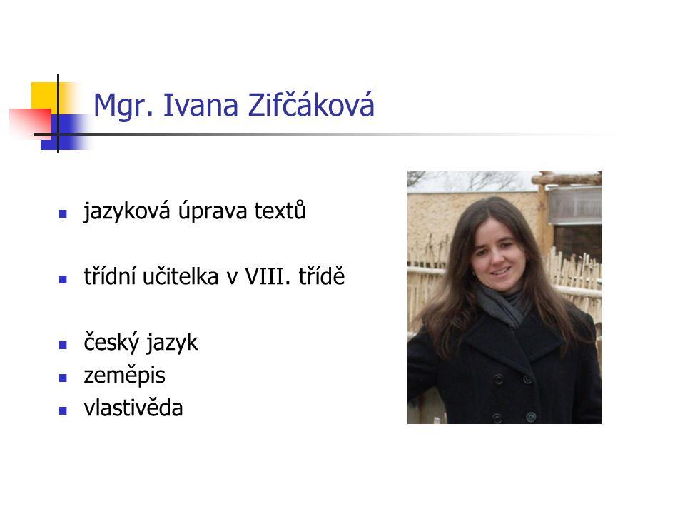 Mgr. Ivana Zifčáková jazyková úprava textů třídní učitelka v VIII.