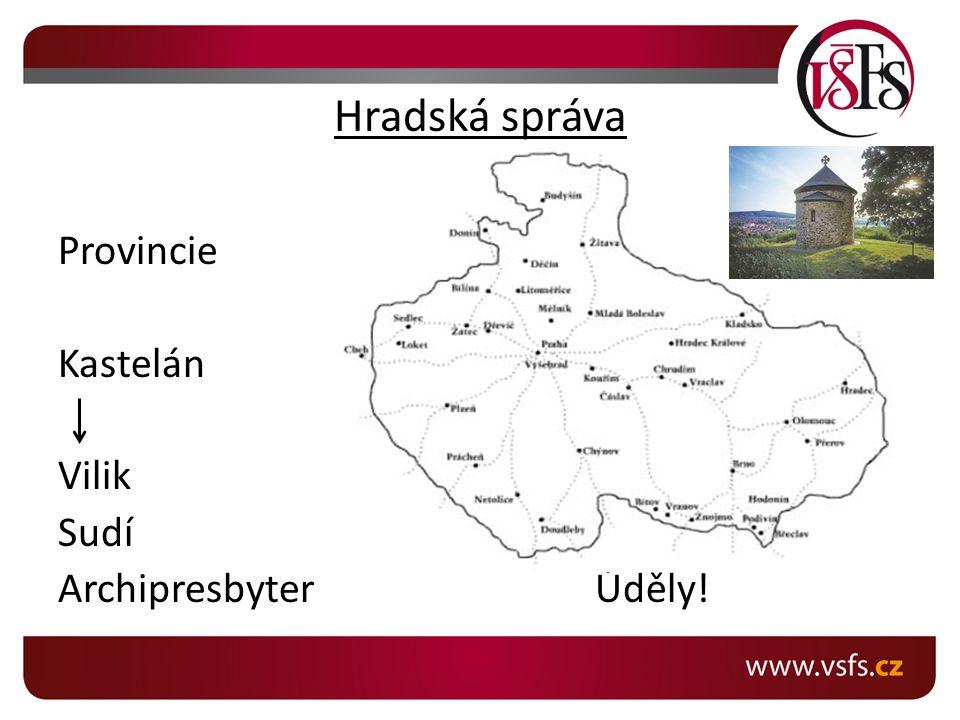 Soudnictví Spojení se správou (panovník, kolokvium, dvorský soud) Soudy - hradské - vesnické - slubní - církevní Ordál