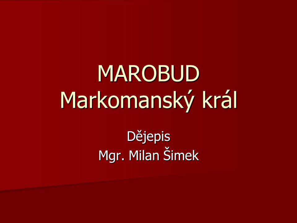 Dějepis Mgr. Milan Šimek MAROBUD Markomanský král