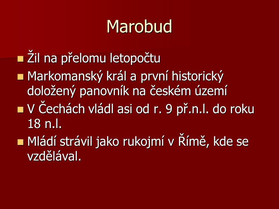 Marobud Žil na přelomu letopočtu Žil na přelomu letopočtu Markomanský král a první historický doložený panovník na českém území Markomanský král a prv