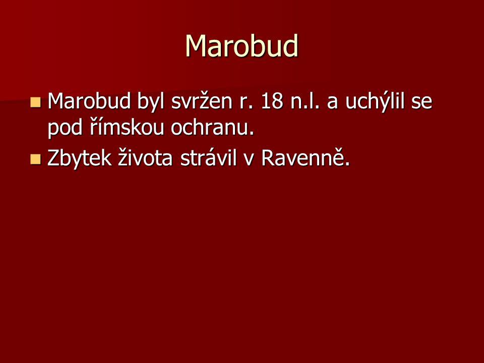 Marobud Marobud byl svržen r. 18 n.l. a uchýlil se pod římskou ochranu. Marobud byl svržen r. 18 n.l. a uchýlil se pod římskou ochranu. Zbytek života