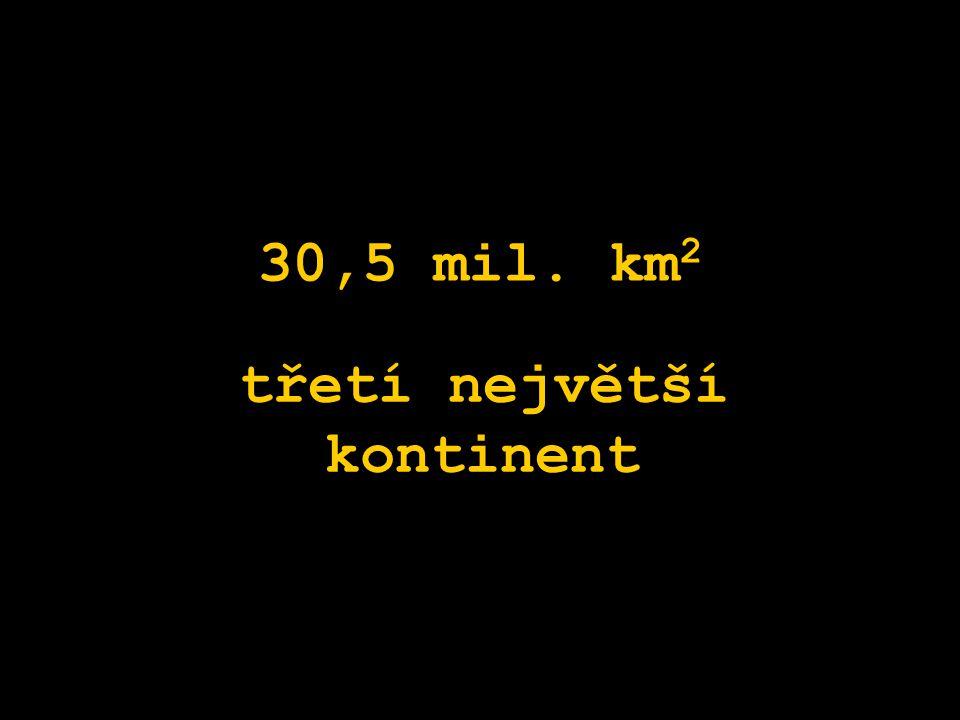 30,5 mil. km 2 třetí největší kontinent