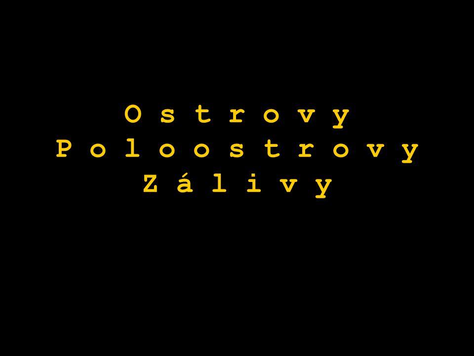 O s t r o v y P o l o o s t r o v y Z á l i v y