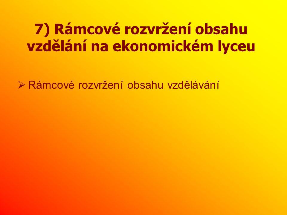 7) Rámcové rozvržení obsahu vzdělání na ekonomickém lyceu  Rámcové rozvržení obsahu vzdělávání