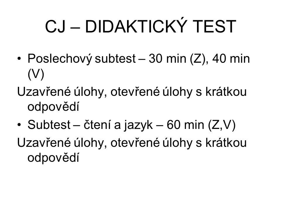 CJ – DIDAKTICKÝ TEST Poslechový subtest – 30 min (Z), 40 min (V) Uzavřené úlohy, otevřené úlohy s krátkou odpovědí Subtest – čtení a jazyk – 60 min (Z,V) Uzavřené úlohy, otevřené úlohy s krátkou odpovědí