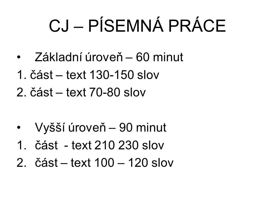 CJ – PÍSEMNÁ PRÁCE Základní úroveň – 60 minut 1. část – text 130-150 slov 2. část – text 70-80 slov Vyšší úroveň – 90 minut 1.část - text 210 230 slov