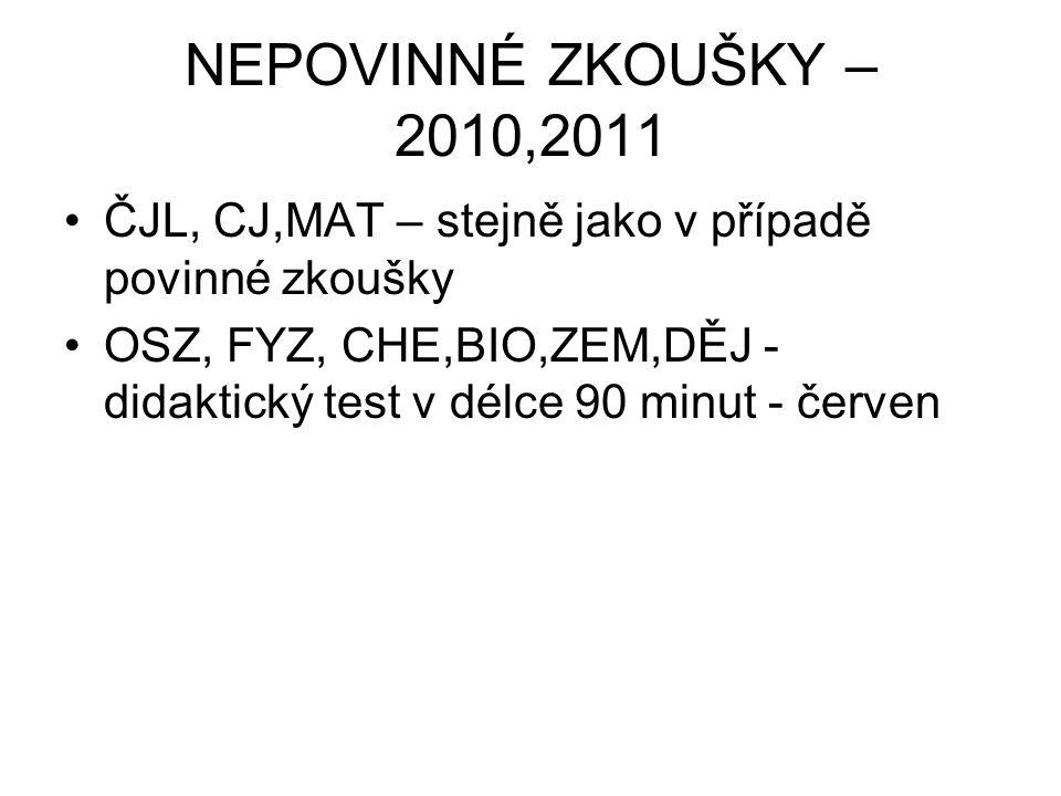 NEPOVINNÉ ZKOUŠKY – 2010,2011 ČJL, CJ,MAT – stejně jako v případě povinné zkoušky OSZ, FYZ, CHE,BIO,ZEM,DĚJ - didaktický test v délce 90 minut - červe