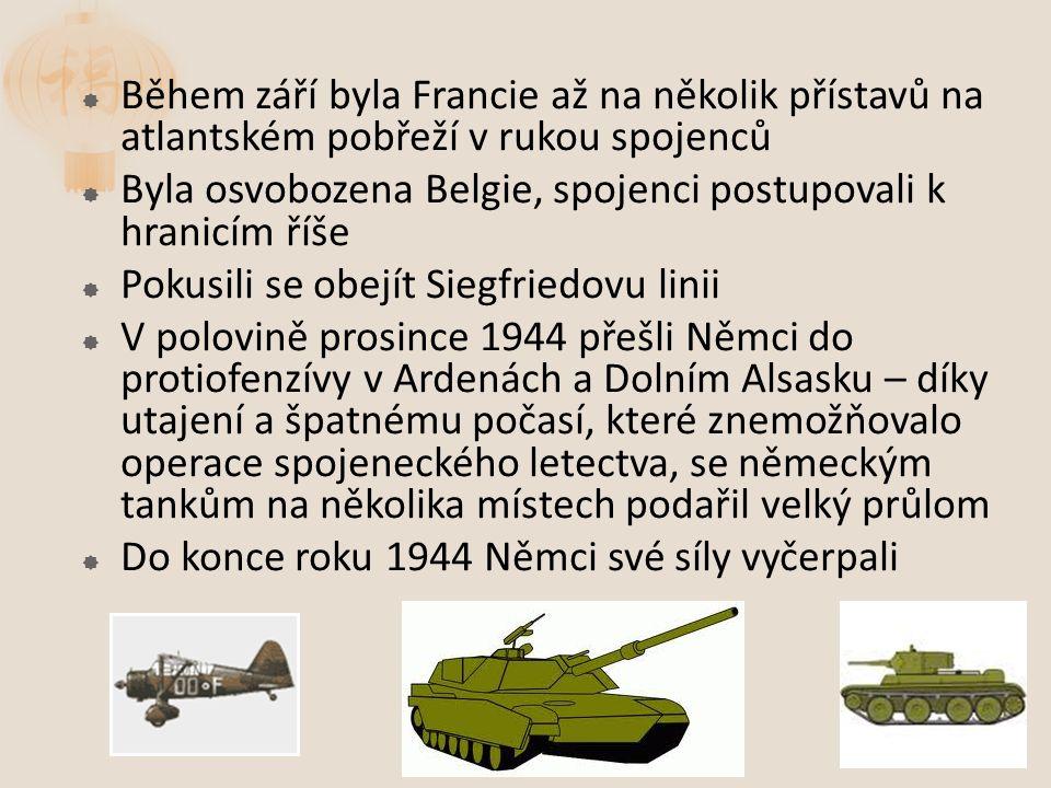  Během září byla Francie až na několik přístavů na atlantském pobřeží v rukou spojenců  Byla osvobozena Belgie, spojenci postupovali k hranicím říše  Pokusili se obejít Siegfriedovu linii  V polovině prosince 1944 přešli Němci do protiofenzívy v Ardenách a Dolním Alsasku – díky utajení a špatnému počasí, které znemožňovalo operace spojeneckého letectva, se německým tankům na několika místech podařil velký průlom  Do konce roku 1944 Němci své síly vyčerpali