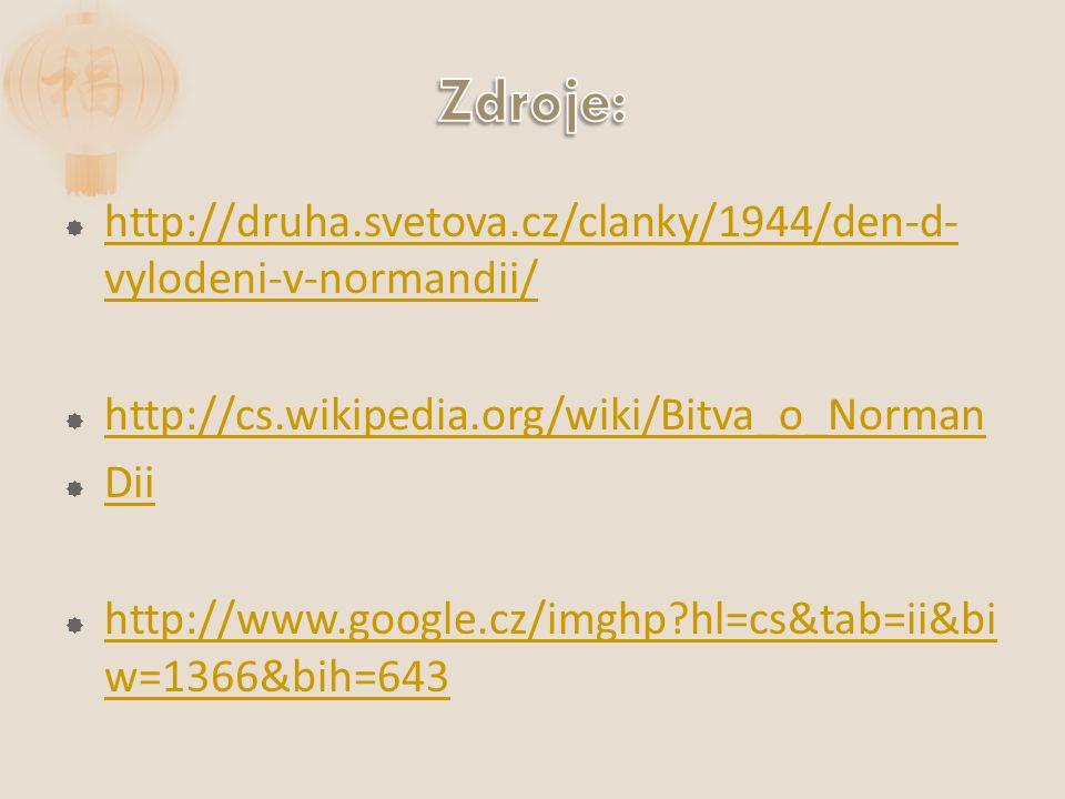  http://druha.svetova.cz/clanky/1944/den-d- vylodeni-v-normandii/ http://druha.svetova.cz/clanky/1944/den-d- vylodeni-v-normandii/  http://cs.wikipedia.org/wiki/Bitva_o_Norman http://cs.wikipedia.org/wiki/Bitva_o_Norman  Dii Dii  http://www.google.cz/imghp hl=cs&tab=ii&bi w=1366&bih=643 http://www.google.cz/imghp hl=cs&tab=ii&bi w=1366&bih=643
