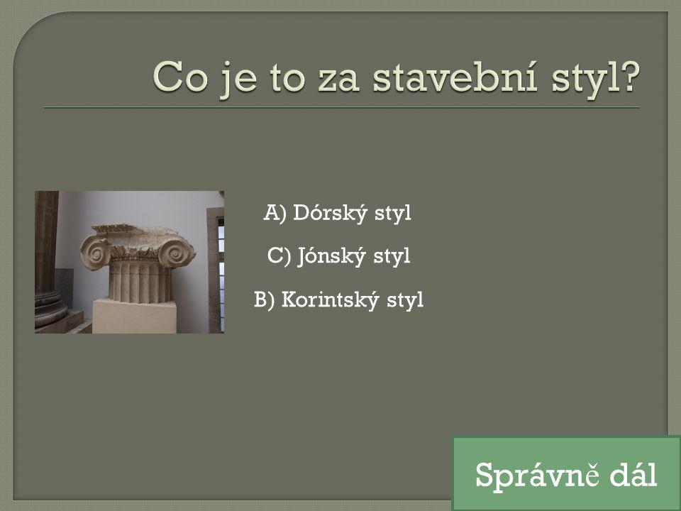 A) Dórský styl B) Korintský styl C) Jónský styl Správn ě dál