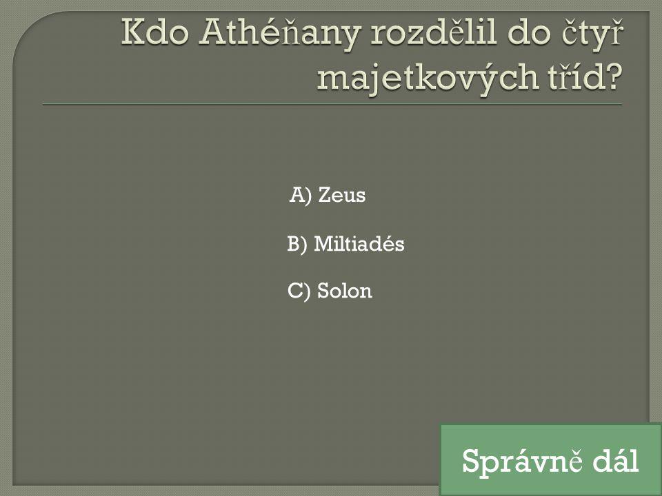 A) Zeus B) Miltiadés C) Solon Správn ě dál
