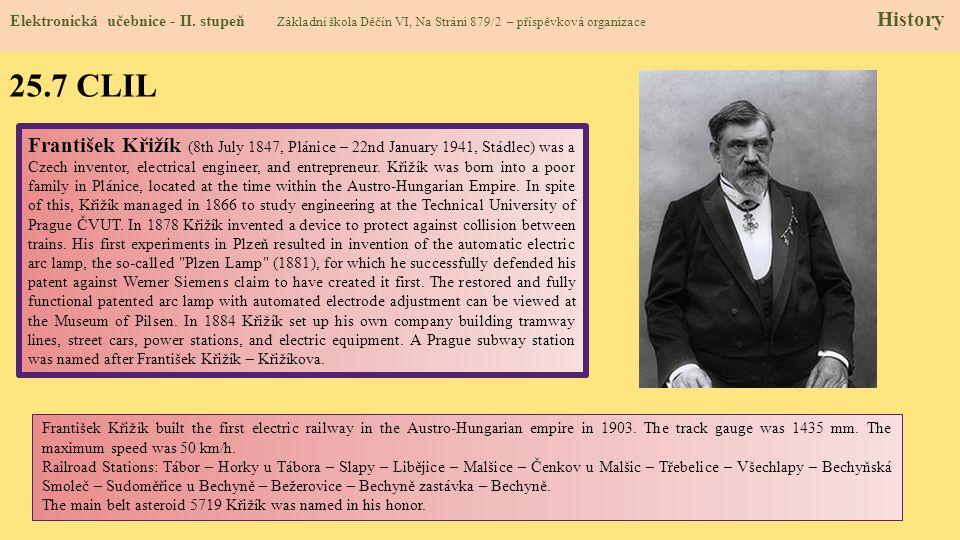 25.7 CLIL Elektronická učebnice - II. stupeň Základní škola Děčín VI, Na Stráni 879/2 – příspěvková organizace History František Křižík (8th July 1847