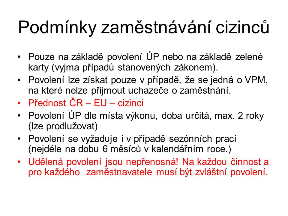 Podmínky zaměstnávání cizinců Pouze na základě povolení ÚP nebo na základě zelené karty (vyjma případů stanovených zákonem). Povolení lze získat pouze