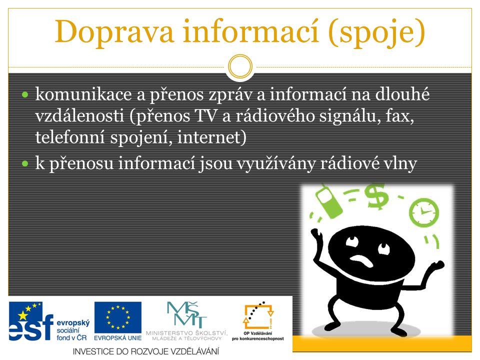 Doprava informací (spoje) komunikace a přenos zpráv a informací na dlouhé vzdálenosti (přenos TV a rádiového signálu, fax, telefonní spojení, internet