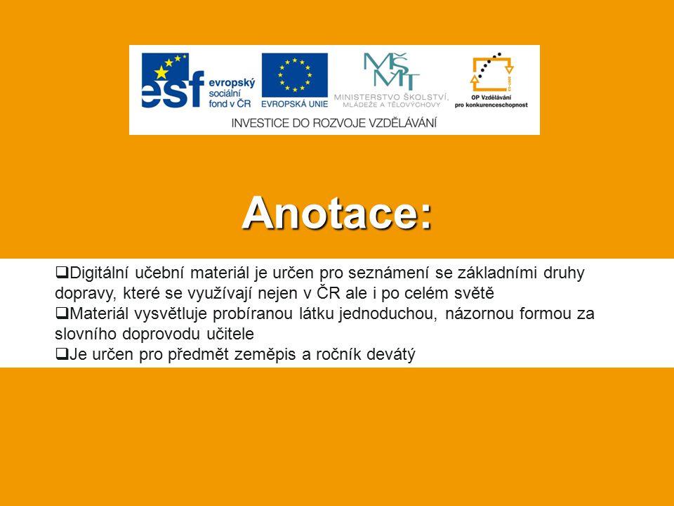 Anotace:  Digitální učební materiál je určen pro seznámení se základními druhy dopravy, které se využívají nejen v ČR ale i po celém světě  Materiál