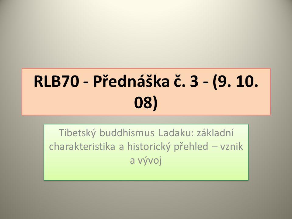 RLB70 - Přednáška č. 3 - (9. 10. 08) Tibetský buddhismus Ladaku: základní charakteristika a historický přehled – vznik a vývoj