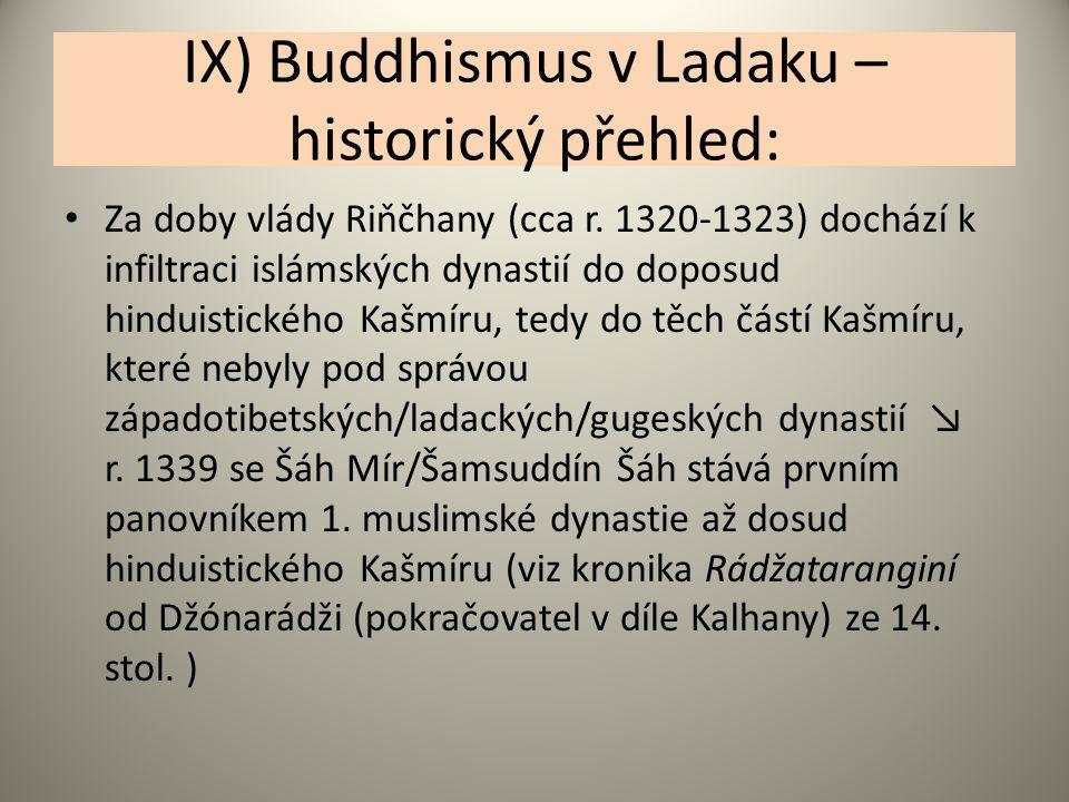 IX) Buddhismus v Ladaku – historický přehled: Za doby vlády Riňčhany (cca r. 1320-1323) dochází k infiltraci islámských dynastií do doposud hinduistic