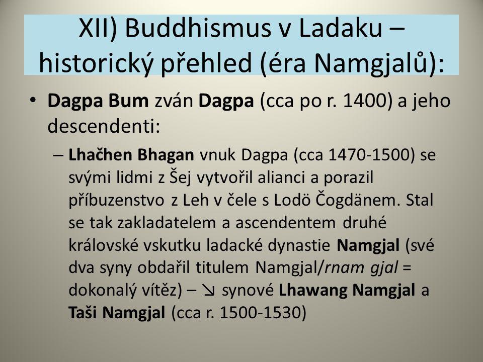 XII) Buddhismus v Ladaku – historický přehled (éra Namgjalů): Dagpa Bum zván Dagpa (cca po r. 1400) a jeho descendenti: – Lhačhen Bhagan vnuk Dagpa (c