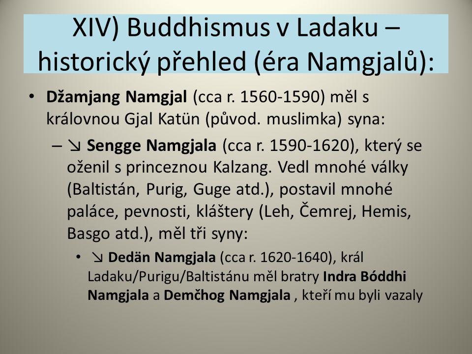 XIV) Buddhismus v Ladaku – historický přehled (éra Namgjalů): Džamjang Namgjal (cca r. 1560-1590) měl s královnou Gjal Katün (původ. muslimka) syna: –