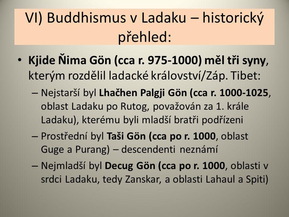 VI) Buddhismus v Ladaku – historický přehled: Kjide Ňima Gön (cca r. 975-1000) měl tři syny, kterým rozdělil ladacké království/Záp. Tibet: – Nejstarš