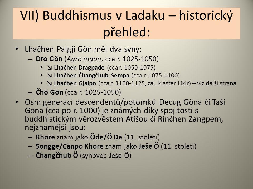 VII) Buddhismus v Ladaku – historický přehled: Lhačhen Palgji Gön měl dva syny: – Dro Gön (Agro mgon, cca r. 1025-1050) ↘ Lhačhen Dragpade (cca r. 105