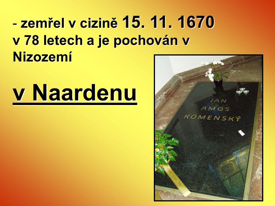 - zemřel v cizině 15. 11. 1670 v 78 letech a je pochován v Nizozemí v Naardenu