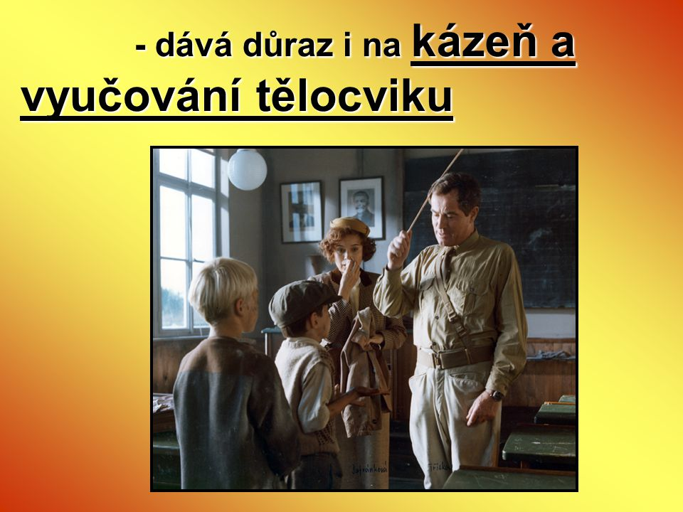 - dává důraz i na kázeň a vyučování tělocviku - dává důraz i na kázeň a vyučování tělocviku