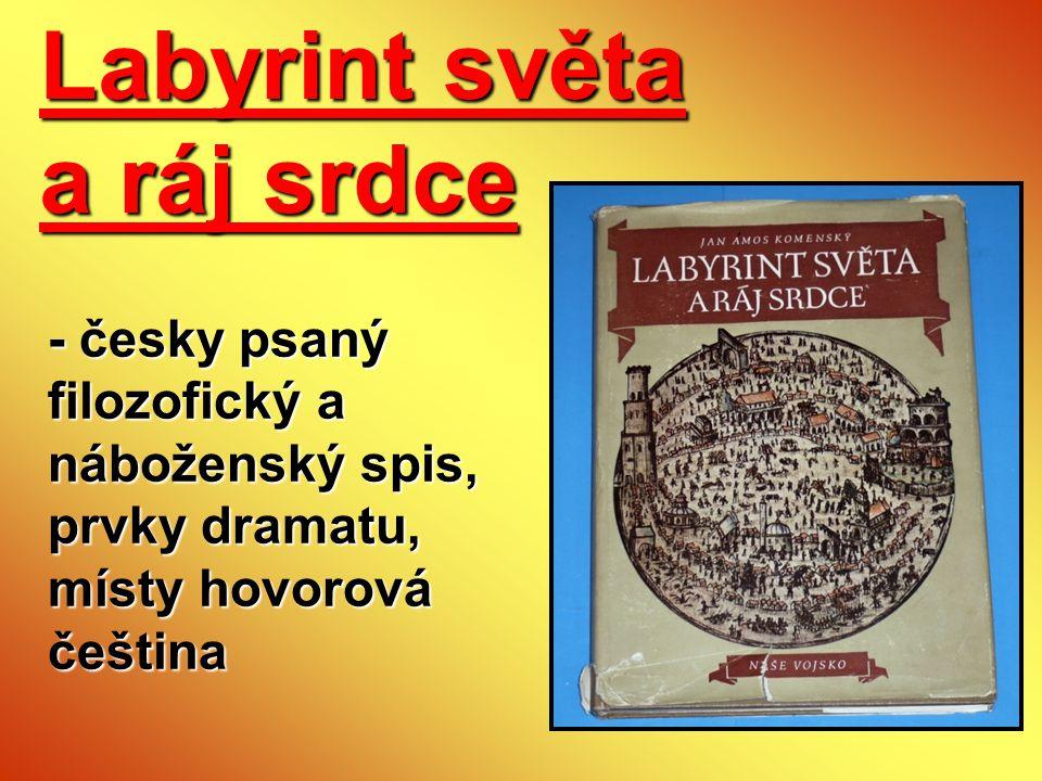 Labyrint světa a ráj srdce - česky psaný filozofický a náboženský spis, prvky dramatu, místy hovorová čeština