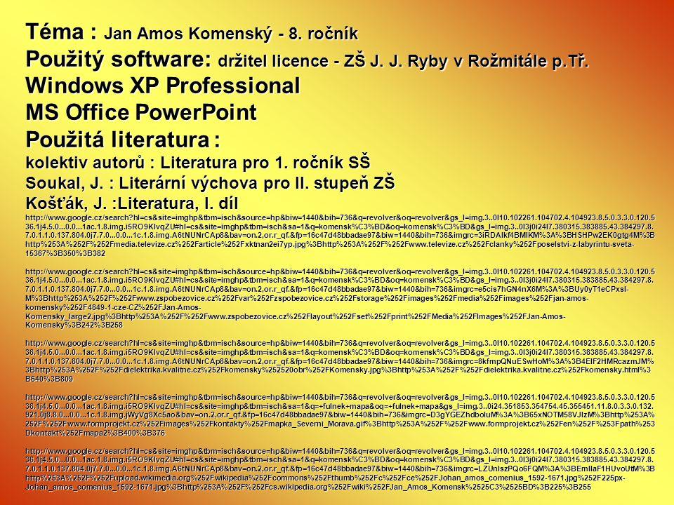 Téma : Jan Amos Komenský - 8. ročník Použitý software: držitel licence - ZŠ J. J. Ryby v Rožmitále p.Tř. Windows XP Professional MS Office PowerPoint