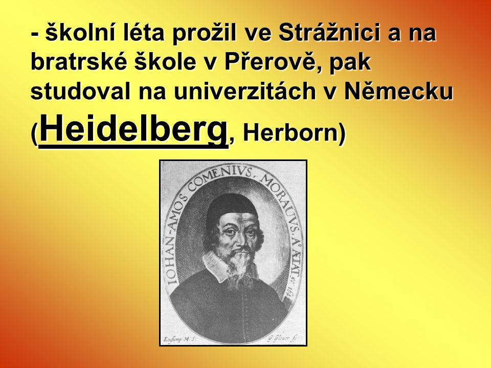 - školní léta prožil ve Strážnici a na bratrské škole v Přerově, pak studoval na univerzitách v Německu ( Heidelberg, Herborn)
