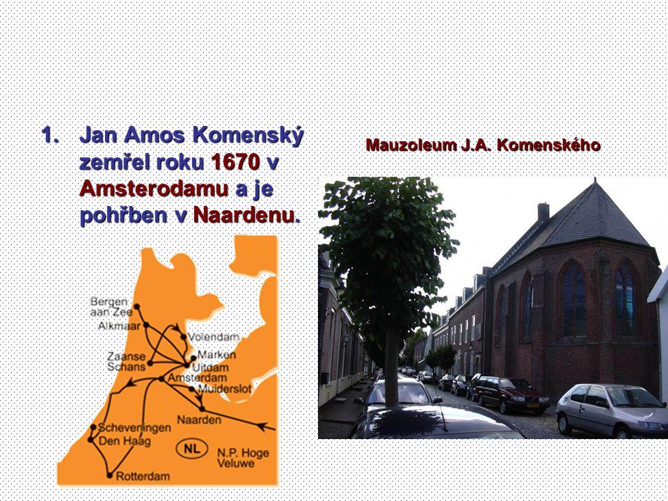 1.Jan Amos Komenský zemřel roku 1670 v Amsterodamu a je pohřben v Naardenu. Mauzoleum J.A. Komenského