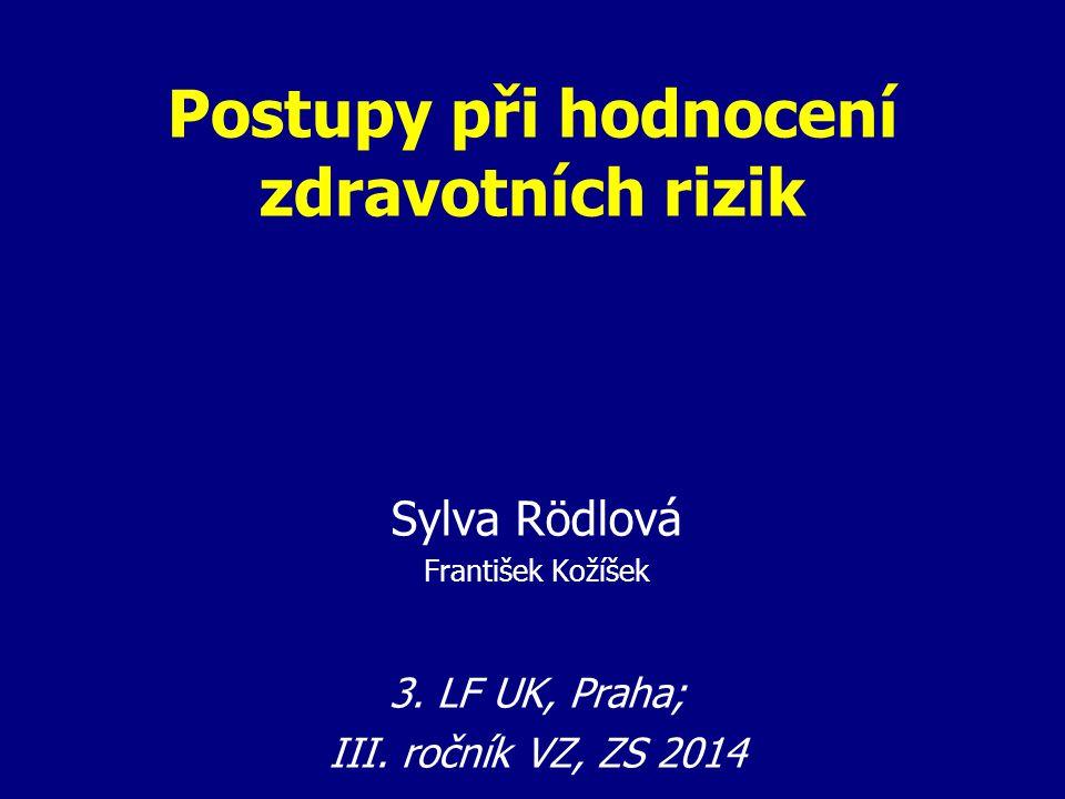 Postupy při hodnocení zdravotních rizik Sylva Rödlová František Kožíšek 3. LF UK, Praha; III. ročník VZ, ZS 2014