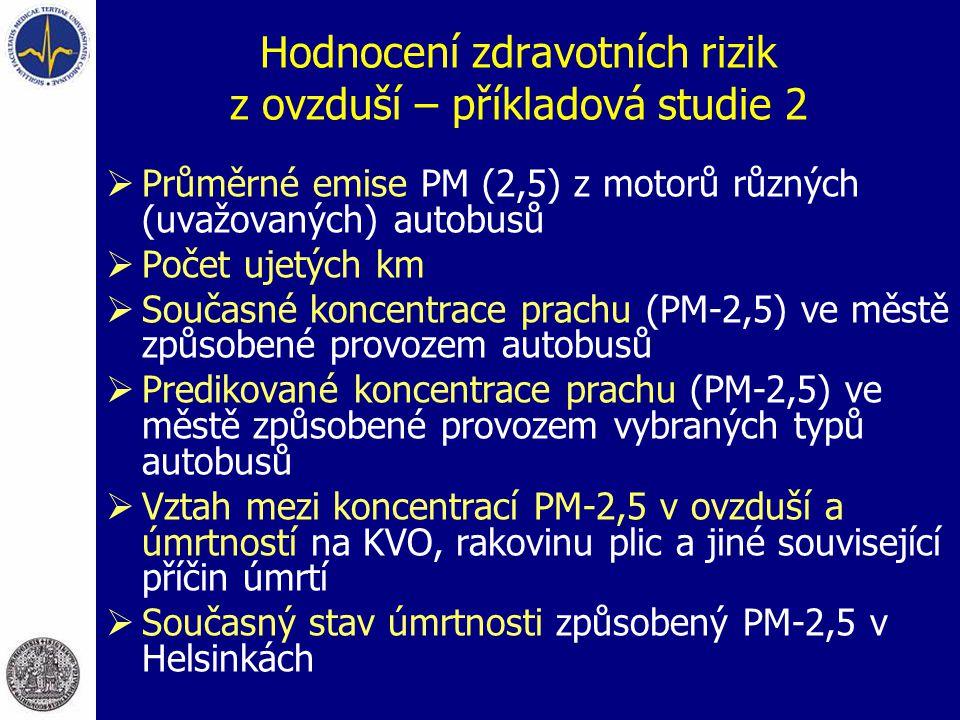 Hodnocení zdravotních rizik z ovzduší – příkladová studie 2  Průměrné emise PM (2,5) z motorů různých (uvažovaných) autobusů  Počet ujetých km  Sou