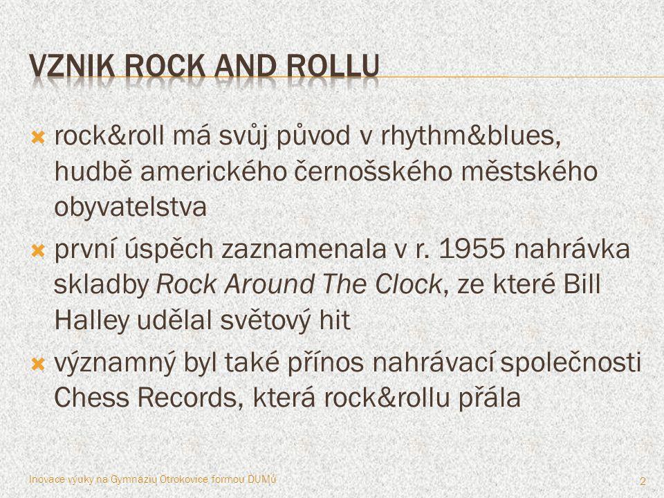  popularita černošských muzikantů, kteří hráli rock&roll, nepřímo působila na mizení rasismu – černí nebo bílí, všichni mají rádi rock&roll  nejvýraznější postavou byl kytarový virtuóz Chuck Berry, kterého můžeme považovat za skutečného zakladatele rock&rollu  první jeho úspěšnou skladbou byla píseň Maybellene ukázkaukázka Inovace výuky na Gymnáziu Otrokovice formou DUMů 3