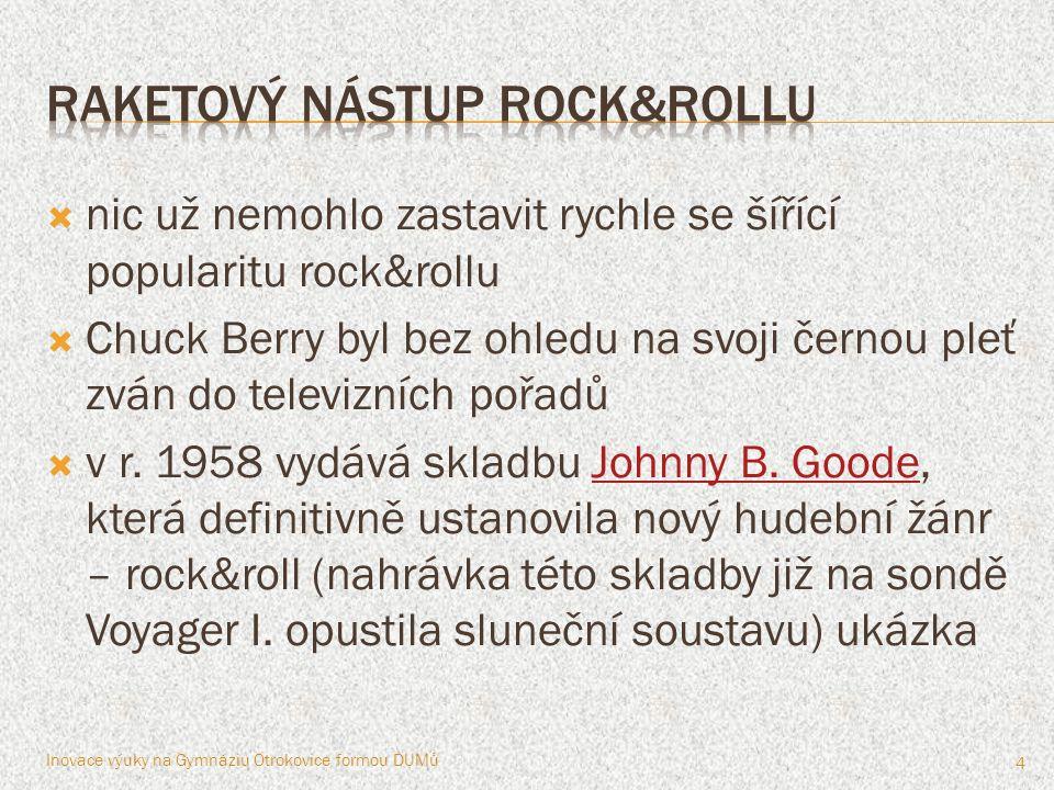  nic už nemohlo zastavit rychle se šířící popularitu rock&rollu  Chuck Berry byl bez ohledu na svoji černou pleť zván do televizních pořadů  v r. 1