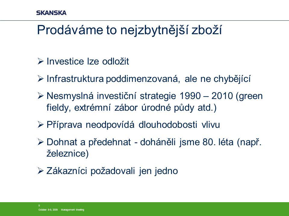 October 8-9, 2009Management Meeting 5 Prodáváme to nejzbytnější zboží  Investice lze odložit  Infrastruktura poddimenzovaná, ale ne chybějící  Nesmyslná investiční strategie 1990 – 2010 (green fieldy, extrémní zábor úrodné půdy atd.)  Příprava neodpovídá dlouhodobosti vlivu  Dohnat a předehnat - doháněli jsme 80.