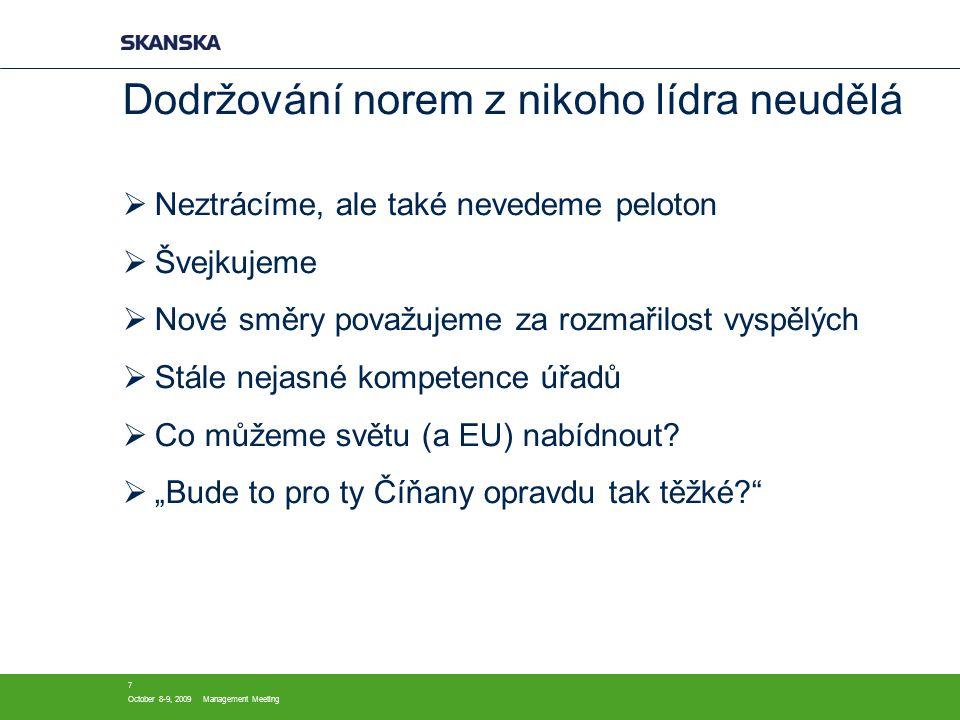 October 8-9, 2009Management Meeting 7 Dodržování norem z nikoho lídra neudělá  Neztrácíme, ale také nevedeme peloton  Švejkujeme  Nové směry považujeme za rozmařilost vyspělých  Stále nejasné kompetence úřadů  Co můžeme světu (a EU) nabídnout.