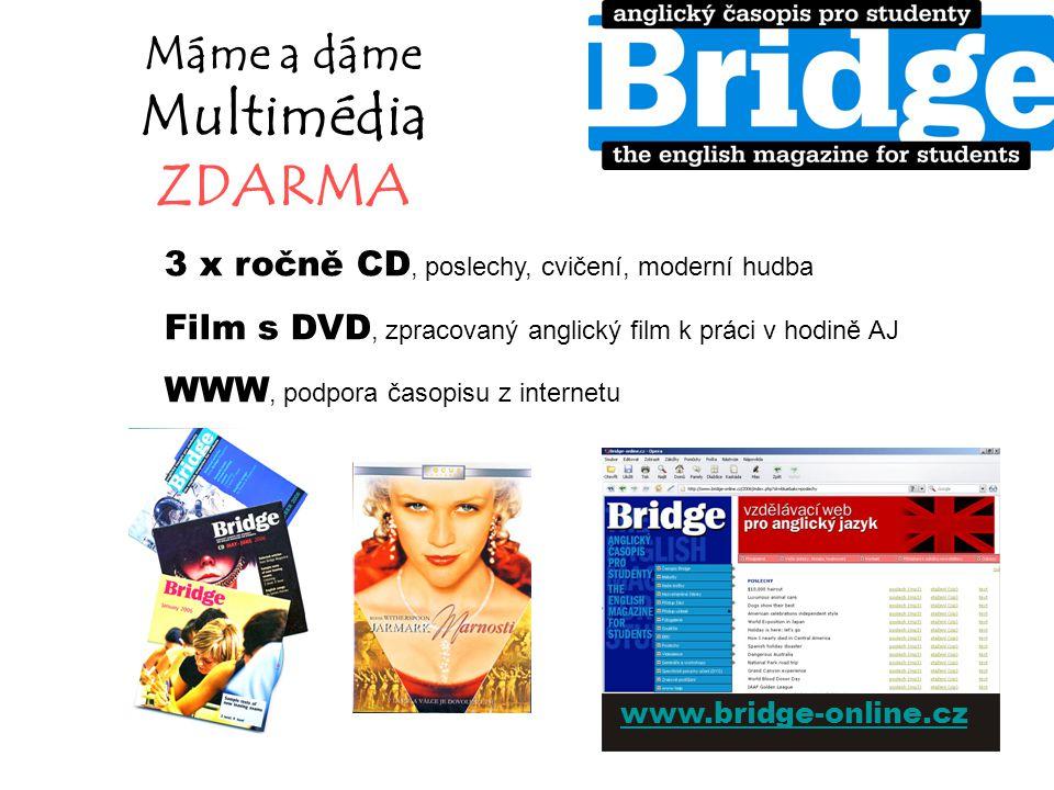 Máme a dáme Multimédia ZDARMA 3 x ročně CD, poslechy, cvičení, moderní hudba Film s DVD, zpracovaný anglický film k práci v hodině AJ WWW, podpora časopisu z internetu www.bridge-online.cz