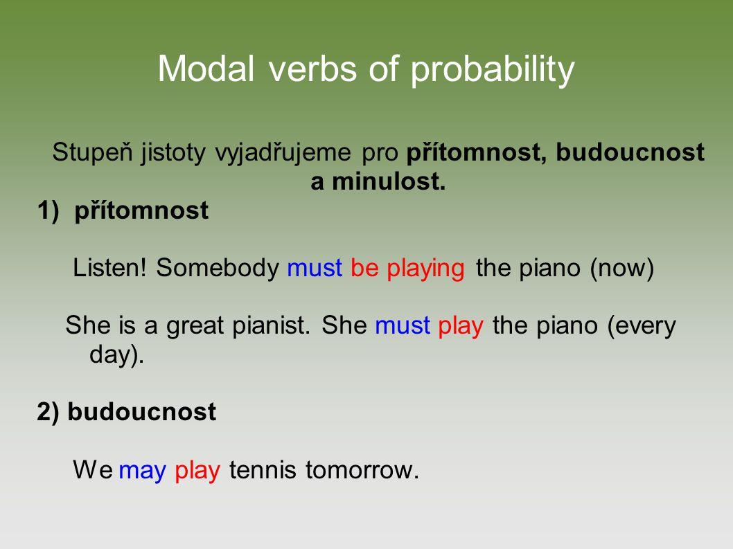 Modal verbs of probability Stupeň jistoty vyjadřujeme pro přítomnost, budoucnost a minulost.