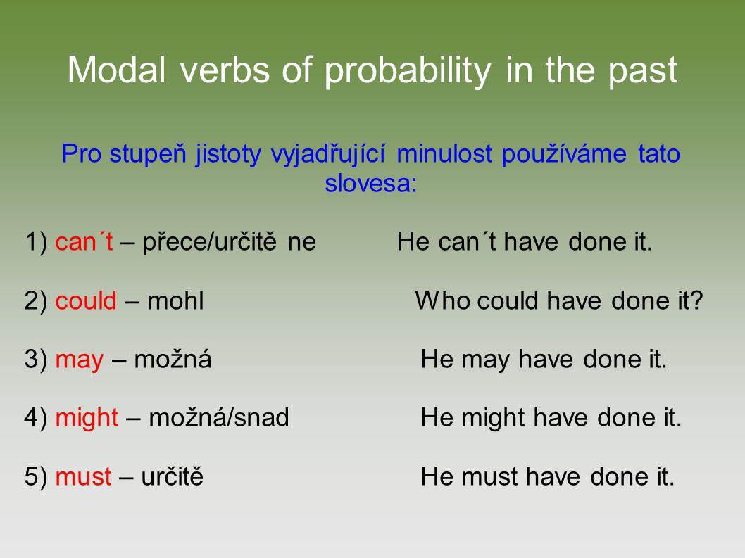 Modal verbs of probability in the past Pro stupeň jistoty vyjadřující minulost používáme tato slovesa: 1) can´t – přece/určitě ne He can´t have done it.