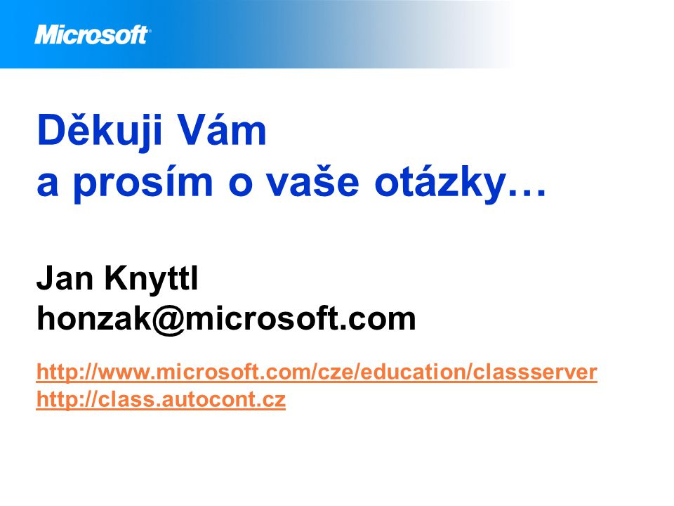 Děkuji Vám a prosím o vaše otázky… Jan Knyttl honzak@microsoft.com http://www.microsoft.com/cze/education/classserver http://class.autocont.cz