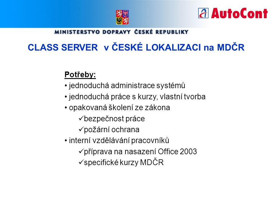 CLASS SERVER v ČESKÉ LOKALIZACI na MDČR Potřeby: jednoduchá administrace systémů jednoduchá práce s kurzy, vlastní tvorba opakovaná školení ze zákona