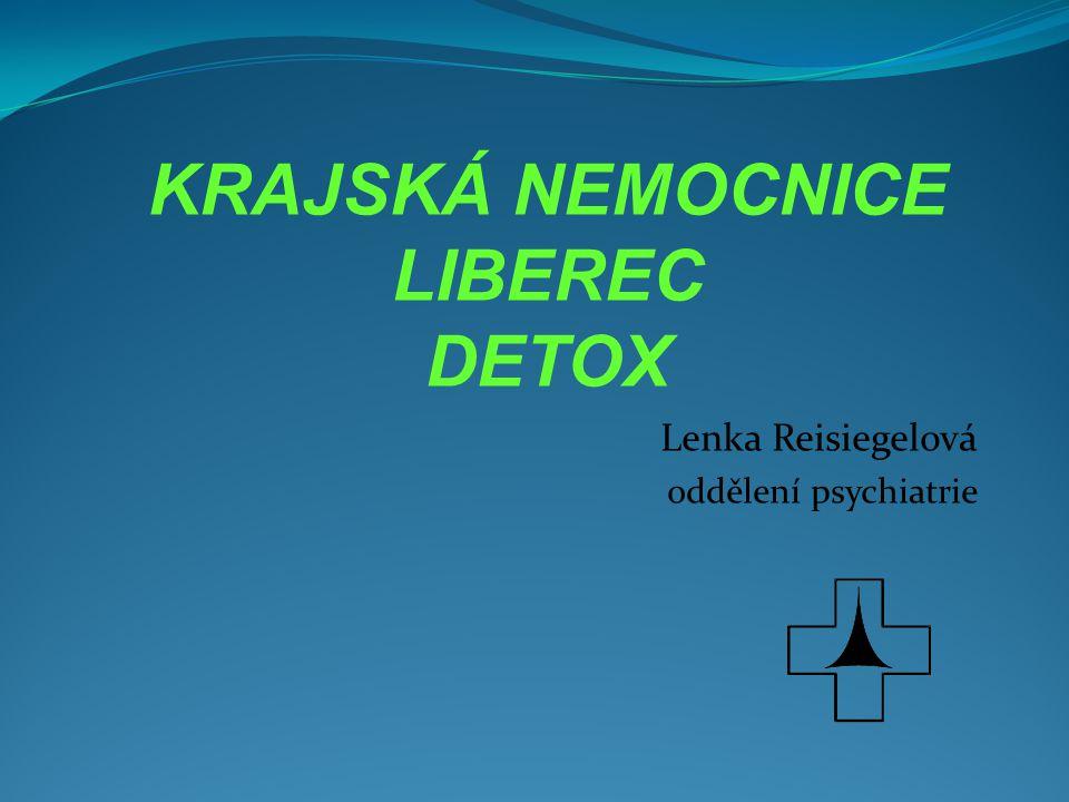 Lenka Reisiegelová oddělení psychiatrie KRAJSKÁ NEMOCNICE LIBEREC DETOX